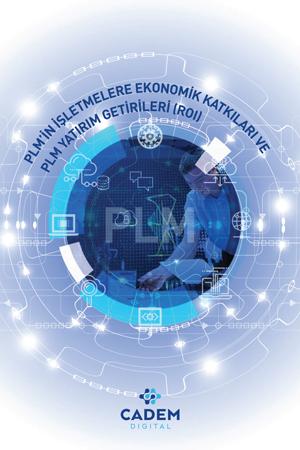 PLM'in İşletmelere Ekonomik Katkıları ve PLM Yatırım Getirileri (ROI)